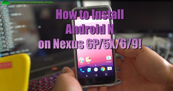 howto-install-android-n-nexus6p-5x-6-9-tutorial